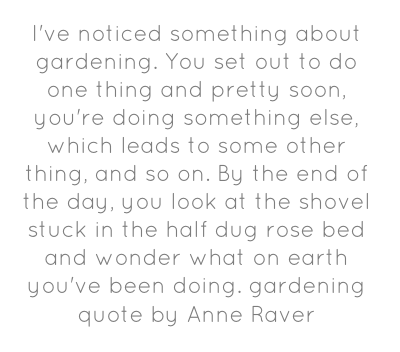 I've noticed something about gardening. You set out to do...