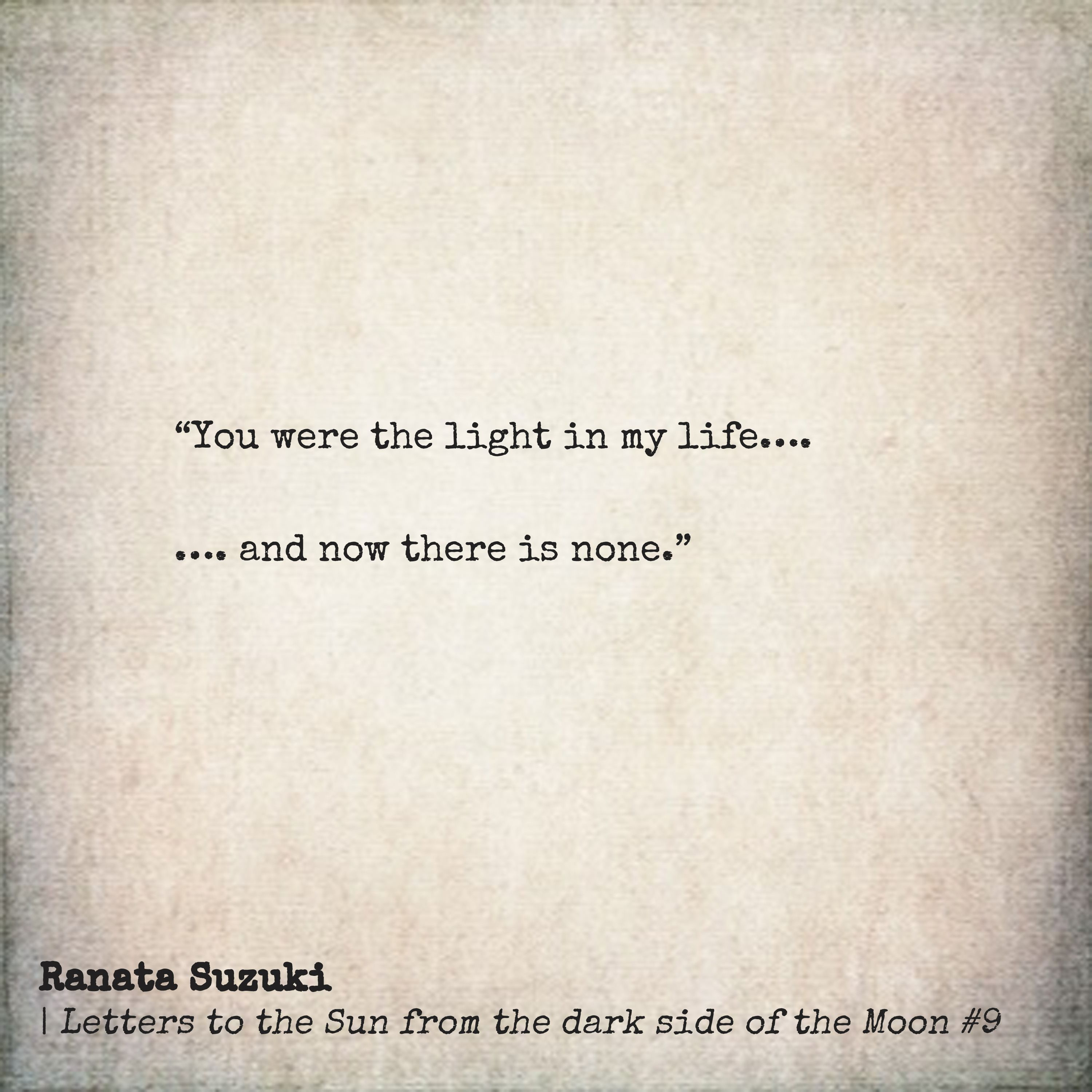 You Were The Light In My Life And Now There Is None Ranata