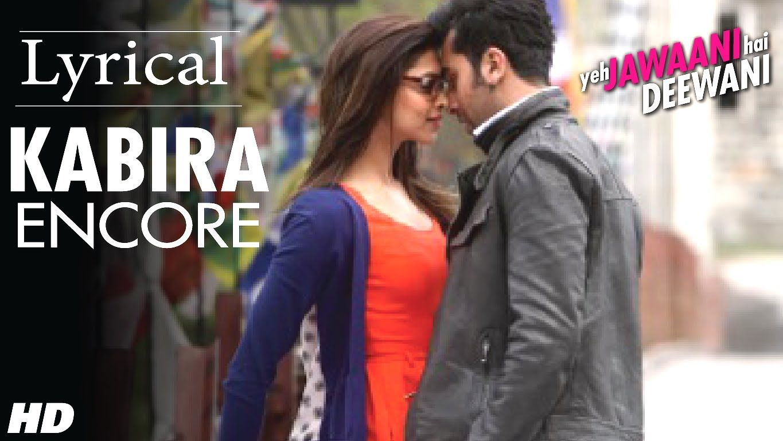 Kabira Encore Yeh Jawaani Hai Deewani Full Song With Lyrics Ranbir Kapoor Deepika Padukone Songs Lyrics Song Lyrics