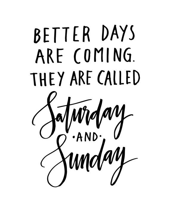 Better Days Quotes Awesome Better Days Are Coming Saturday Sunday Fridayplaneta444