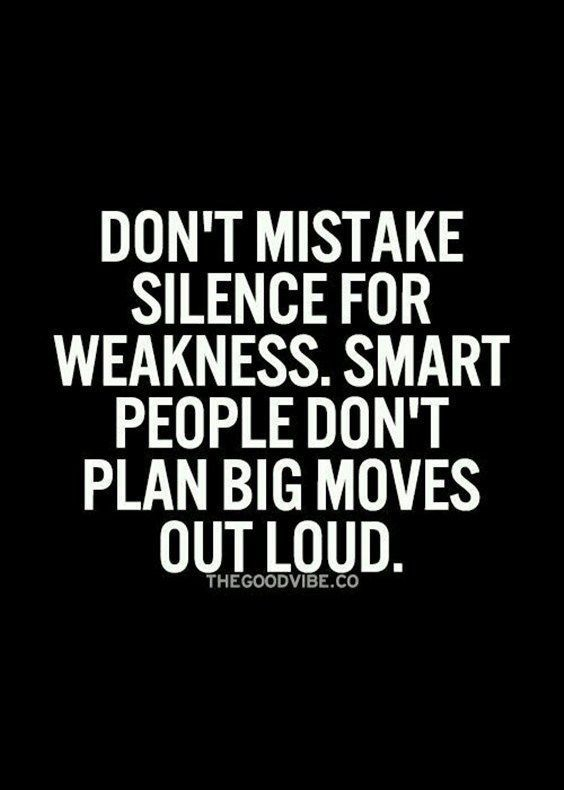 Don't mistake silence for weakness.