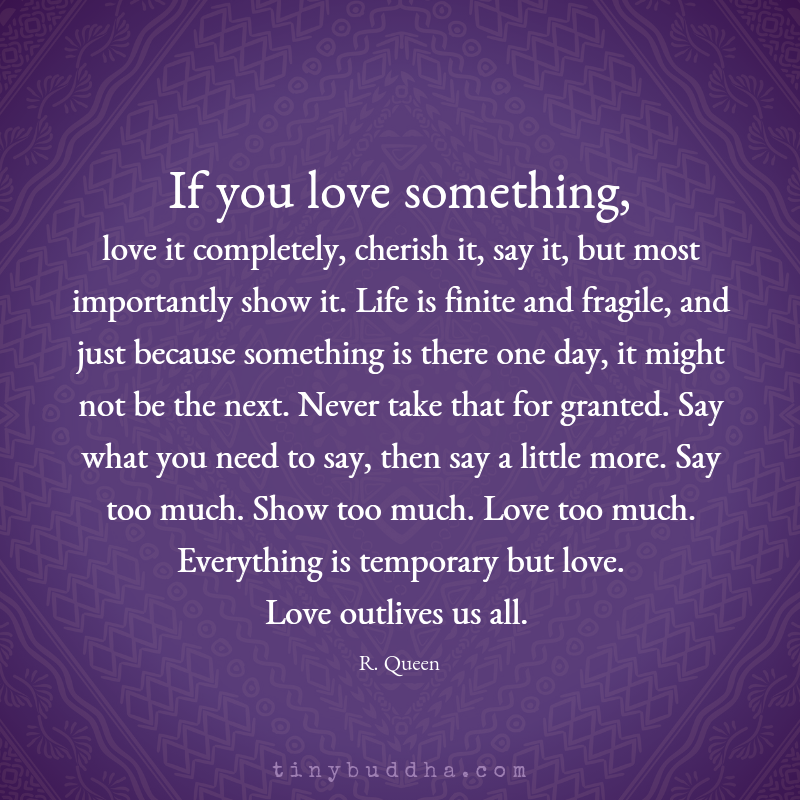 If You Love Something, Love It Completely - Tiny Buddha