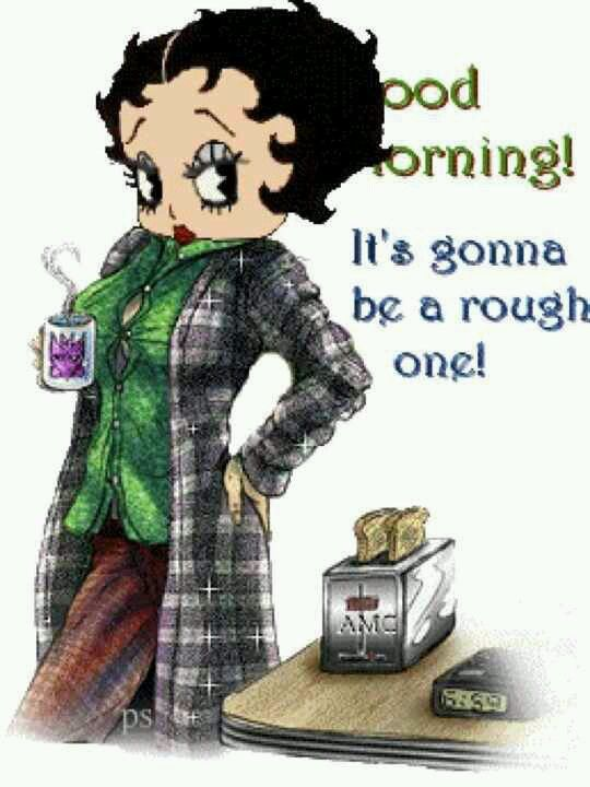 Good Morning It S Gonna Be A Rough One Betty Boop