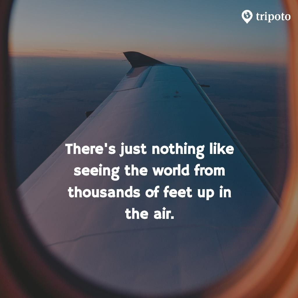 It Is Absolutely Crazy You Can See God S Creation From A Birds Point Of View Travel Quotes Fly Quotes Aviation Quotes