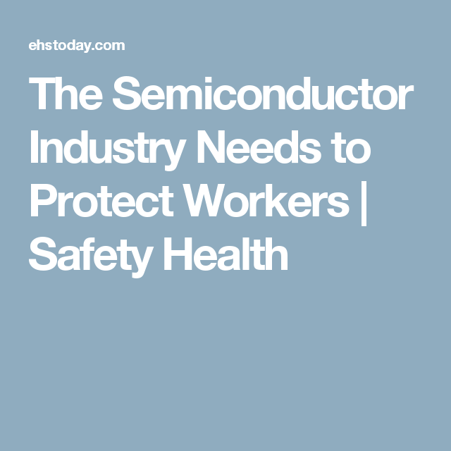 The Semiconductor Industry Needs to Protect Workers | Safety Health