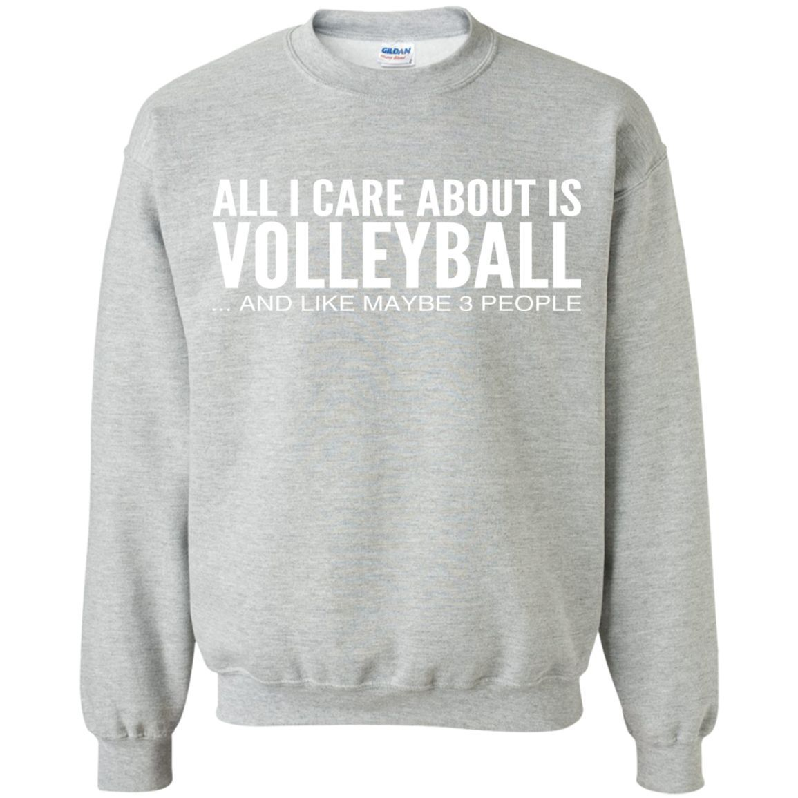 All I Care About Is Volleyball And Like Maybe 3 People Sweatshirts Sweatshirts Hoodie Shirt Pullover Sweatshirt