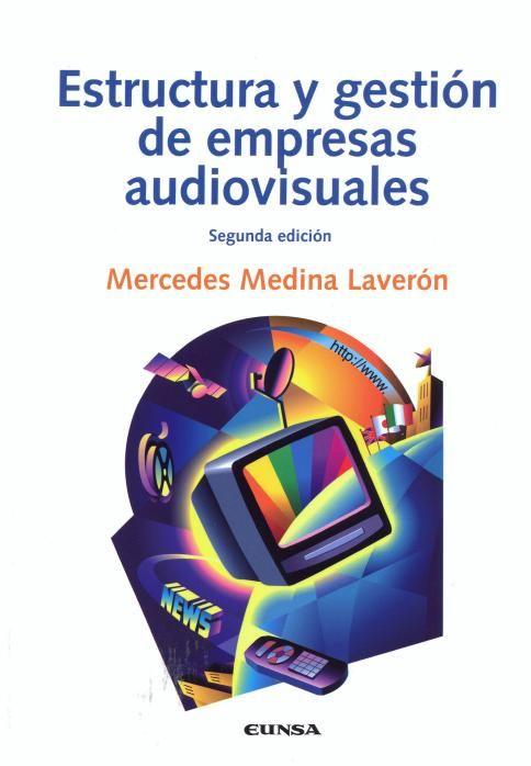 Estructura y gestión de empresas audiovisuales / Mercedes Medina Laverón -- 2ª ed.