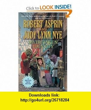 Myth-Taken Identity (Myth Adventures series) (9780441013111) Robert Asprin, Jody Lynn Nye , ISBN-10: 0441013112  , ISBN-13: 978-0441013111 ,  , tutorials , pdf , ebook , torrent , downloads , rapidshare , filesonic , hotfile , megaupload , fileserve