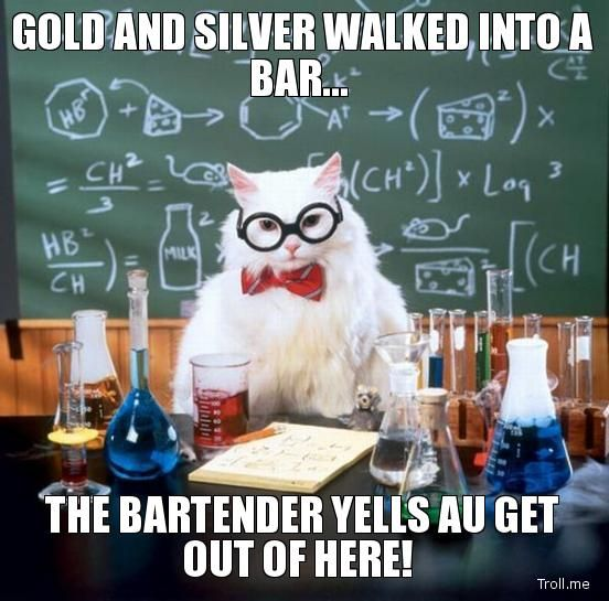 GOLD AND SILVER WALKED INTO A BAR, THE BARTENDER YELLS AU GET OUT - best of periodic table joke au