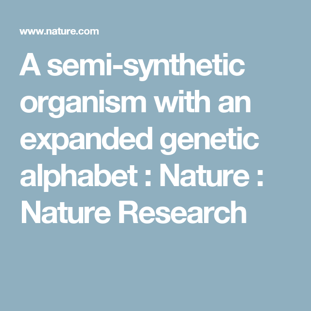 Genetic Makeup Of An Organism Fascinating A Semisynthetic Organism With An Expanded Genetic Alphabet  Nature Inspiration Design