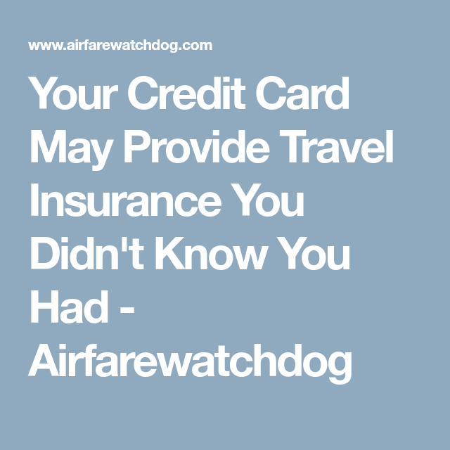 Your Credit Card May Provide Travel Insurance You Didn T Know You
