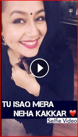 Tu Isaq Mera Song Neha Kakkar Selfie Video Neha Kakkar Mera Songs