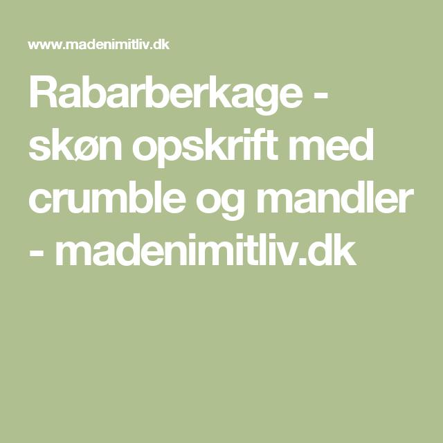 Rabarberkage - skøn opskrift med crumble og mandler - madenimitliv.dk