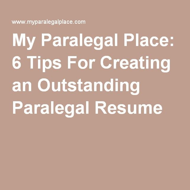 My Paralegal Place 6 Tips For Creating an Outstanding Paralegal - paralegal resume