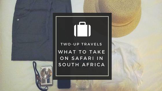 What to Take on Safari in South Africa - Two-Up Travels
