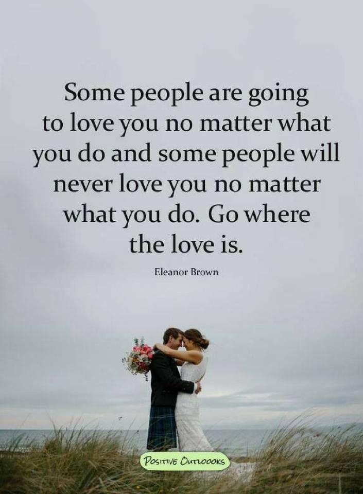 Some People Are Going To Love You No Matter What You Do