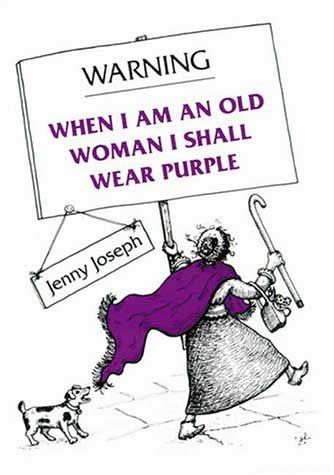 Warning When I Am An Old Woman I Shall Wear Purple By Jenny