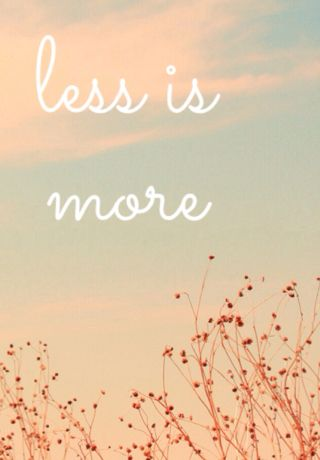 Less Is More Iphone 5 Wallpaper Cellphone Wallpaper