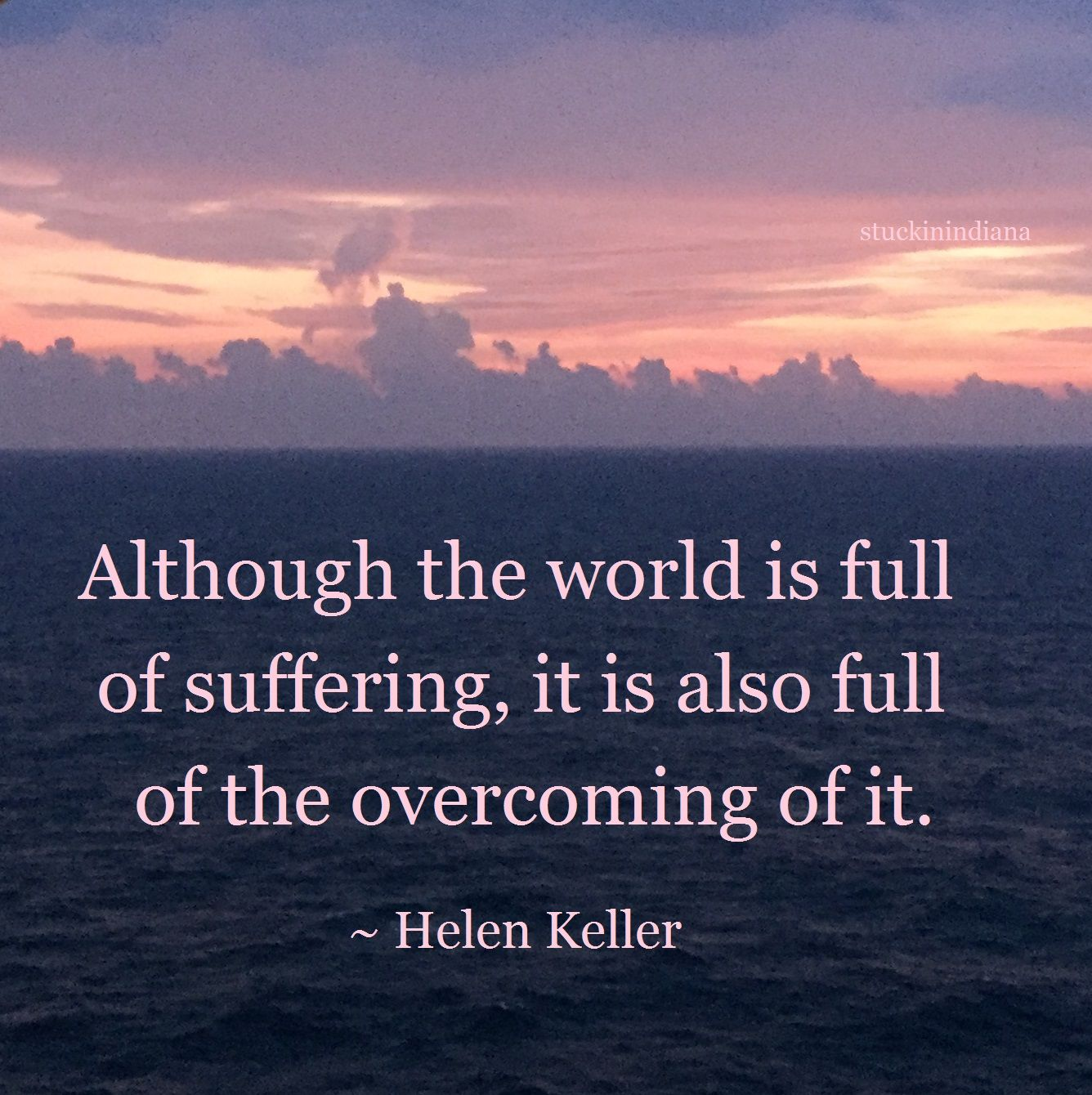 """Although the world is full of suffering, it is also full"