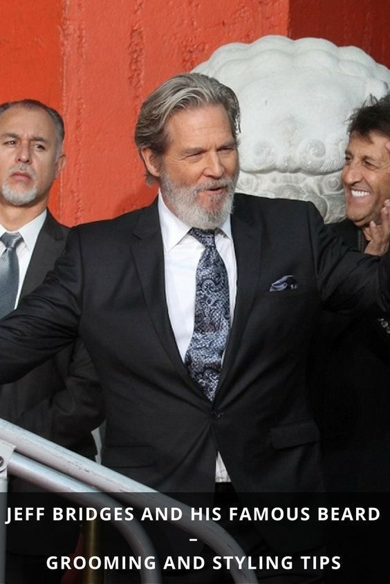 Jeff Bridges and His Famous Beard - Grooming and Styling ...