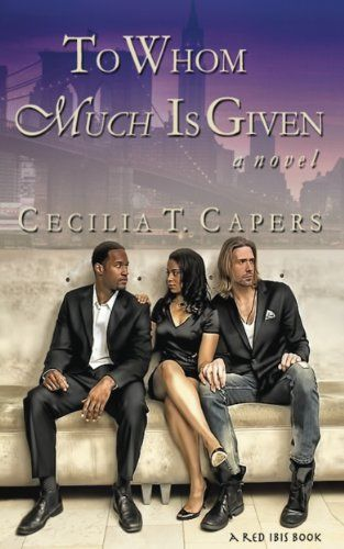 To Whom Much Is Given - A Novel by Cecilia Capers, http://www.amazon.com/dp/B00E9JLXF4/ref=cm_sw_r_pi_dp_GjsWsb0380K6V