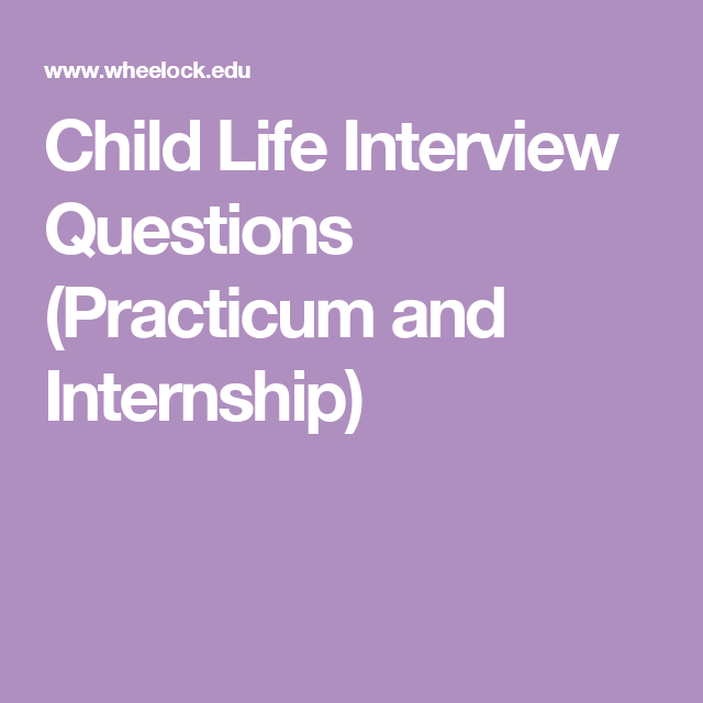 Child Life Interview Questions Practicum And Internship