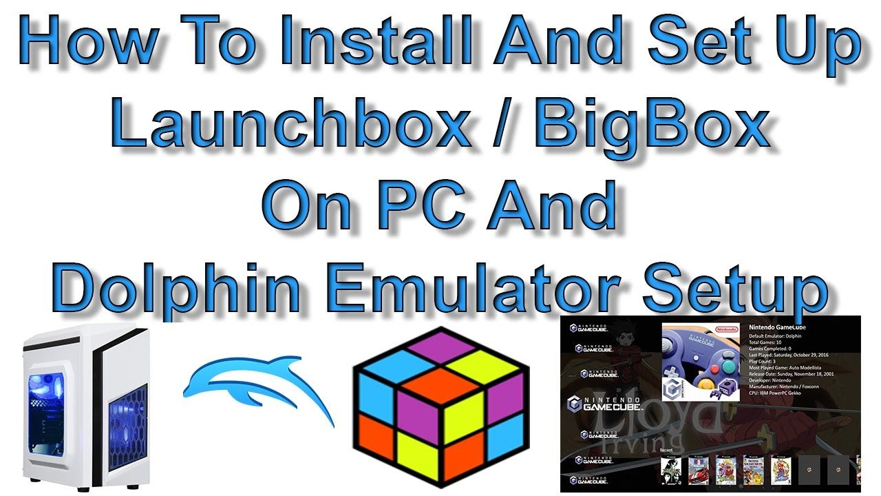 How To Install And Set Up Launchbox / BigBox And Gamecube Setup On