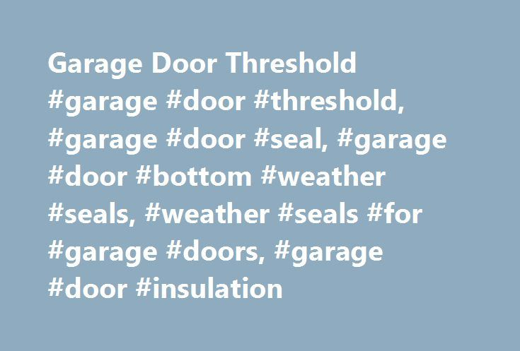 Garage Door Threshold #garage #door #threshold #garage #door #seal  sc 1 st  Pinterest & Garage Door Threshold #garage #door #threshold #garage #door #seal ...