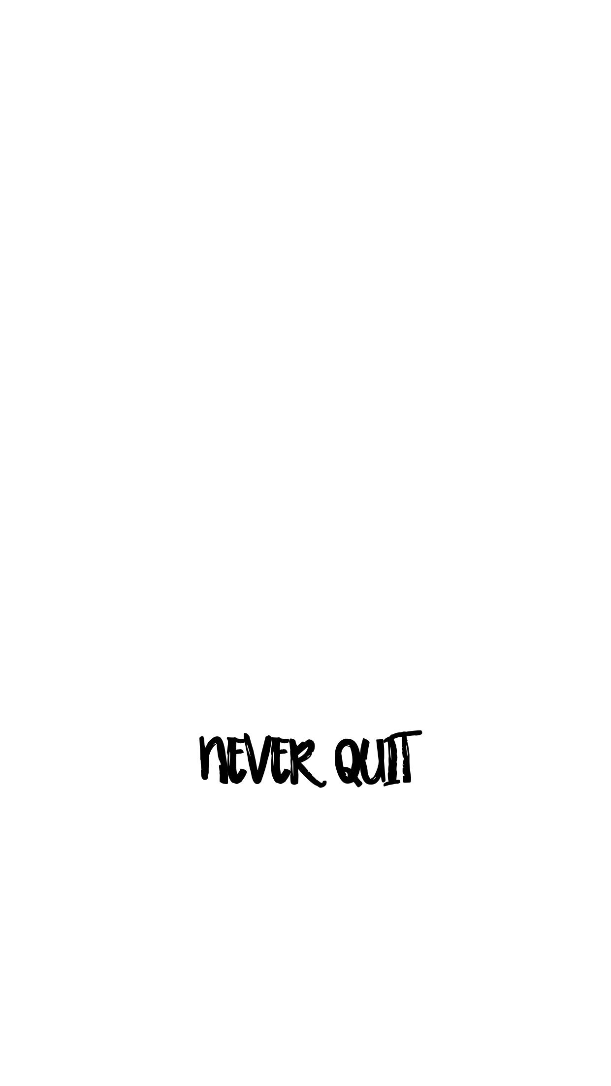 Never quit cause quitters never win and winners always try