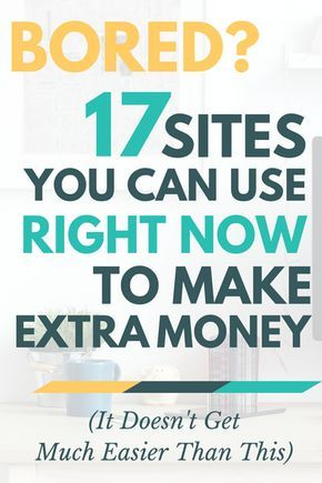 It doesn't always take a lot of time, energy or effort to earn money. The next time you're bored, check out these 17 sites you can use to make a quick buck.