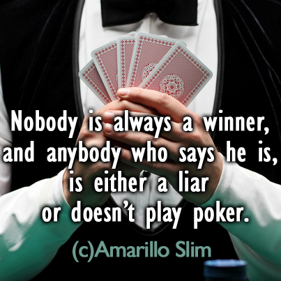 Poker Quote from Famous Player Nobody is always a winner