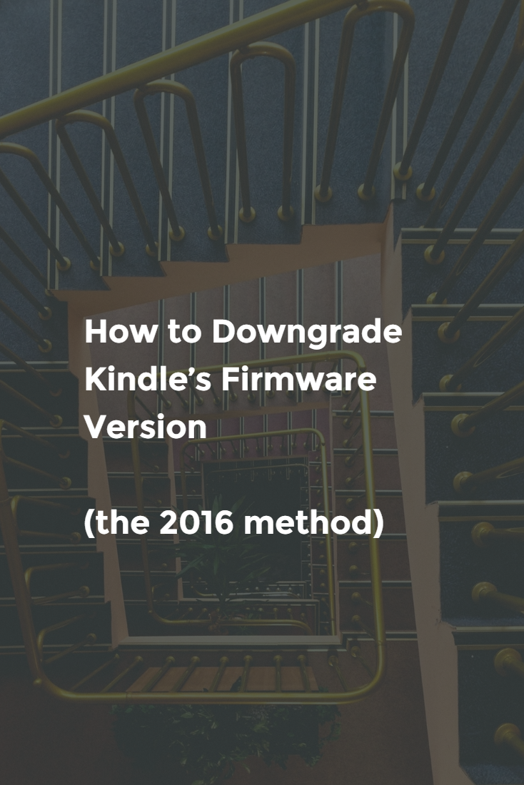How to Downgrade Kindle's Firmware Version (the 2016 method