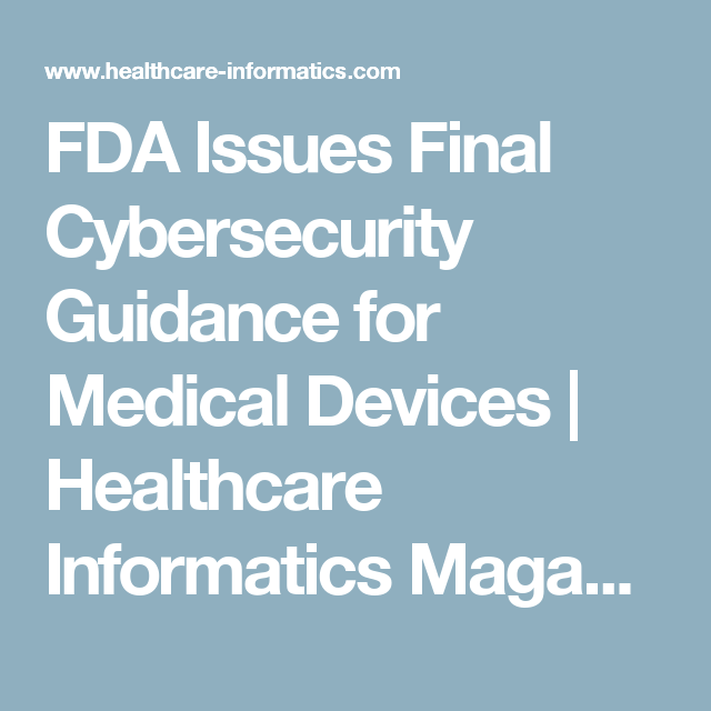 FDA Issues Final Cybersecurity Guidance for Medical Devices | Healthcare Informatics Magazine | Health IT | Information Technology