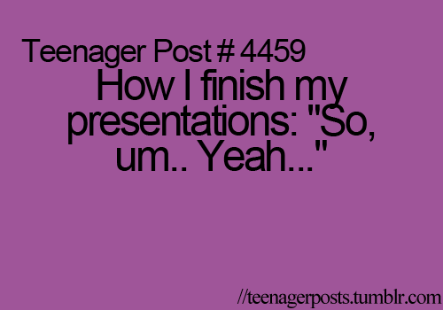 I seriously do this with every presentation. You know, when I'm not stumbling over basic words...