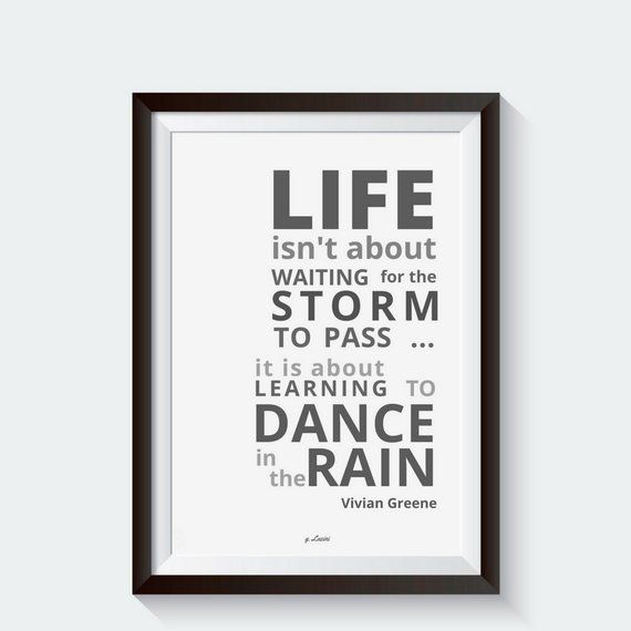 Life Isn T About Waiting For The Storm To Pass It S About Learning To Dance In The Rain