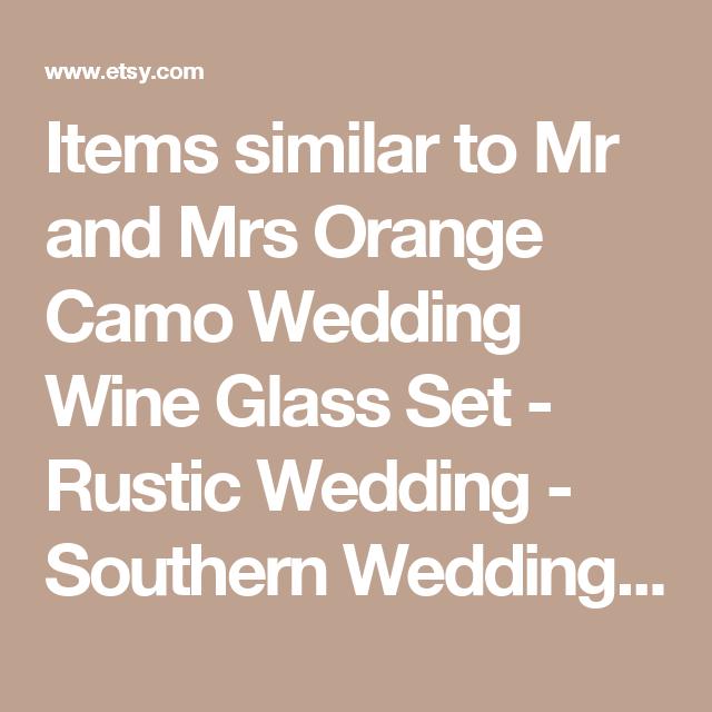 Items similar to Mr and Mrs Orange Camo Wedding Wine Glass Set - Rustic Wedding - Southern Wedding - Wedding Gift on Etsy