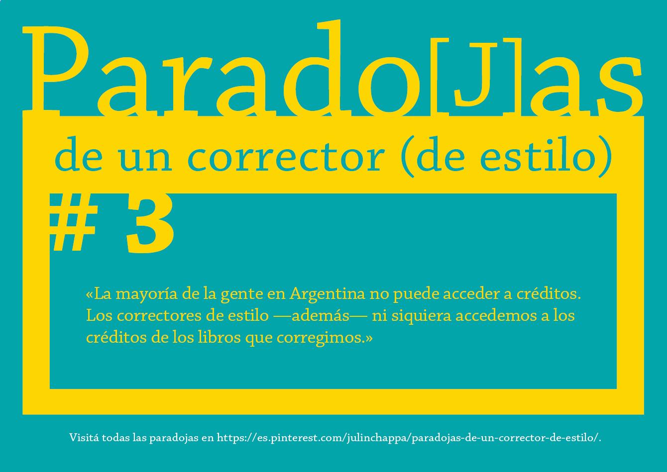 «La mayoría de la gente en Argentina no puede acceder a créditos. Los correctores de estilo —además— ni siquiera accedemos a los créditos de los libros que corregimos.»