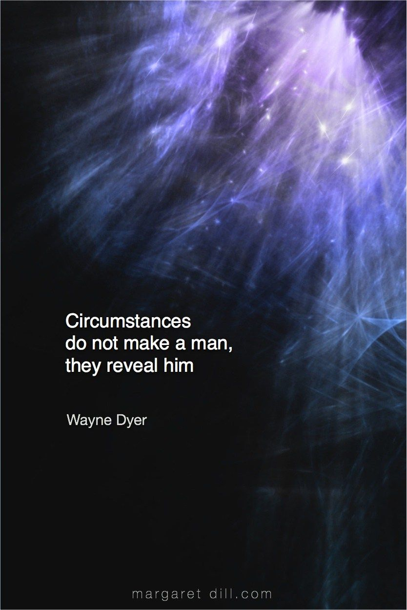 Circumstances... Wayne DyerQuote - blogger of inspirational quotes & design for dreamers store