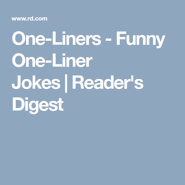 One Liners Funny One Liner Jokes Reader S Digest One Liner Jokes One Liner Funny One Liners