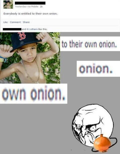 Everyone's entitled to their own onion