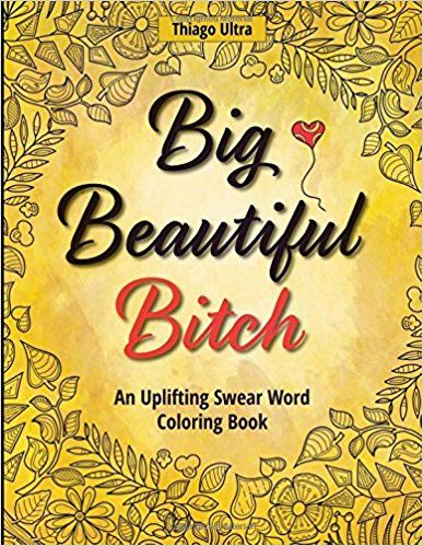 Read PDF Big Beautiful Bitch An Uplifting Swear Word Coloring Book