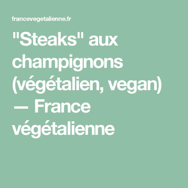 """""""Steaks"""" aux champignons (végétalien, vegan) — France végétalienne"""