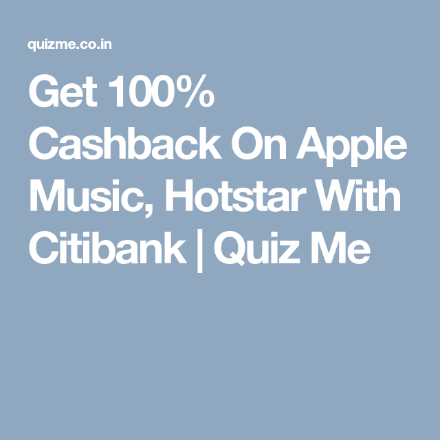 Get 100% Cashback On Apple Music, Hotstar With Citibank