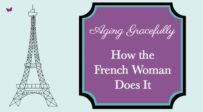 Aging Gracefully ~ How the French Woman Does It - Life with Dee