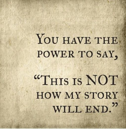 You have the power to say. This is not how my story will end!!!!!