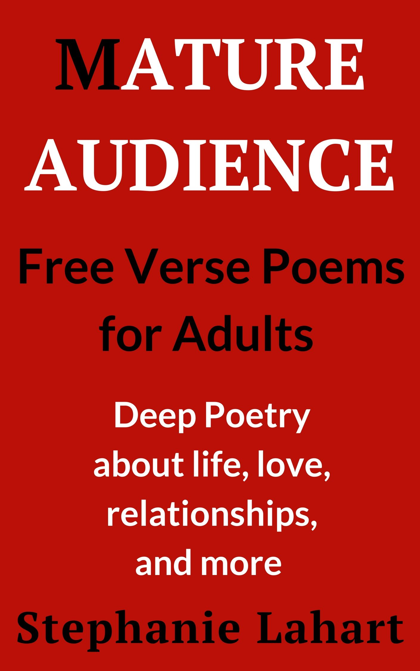 Adult Free Verse Poems about Life, Love, Relationships, and MORE.