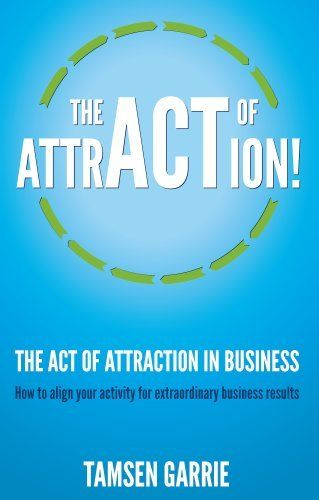 The Act Of Attraction - how to align your activity for extraordinary business results by Tamsen Garrie. $9.99. 174 pages. Author: Tamsen Garrie. Publisher: Ecademy Press Ltd (November 29, 2012)