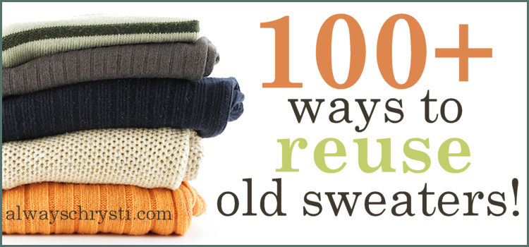 100+ Ways to reuse your old sweaters! — Always Chrysti | Old