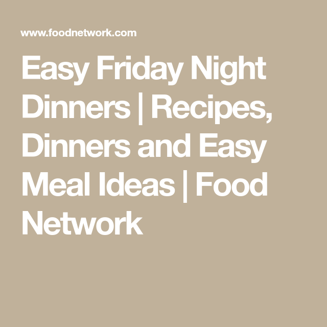 Easy Friday Night Dinners | Recipes, Dinners and Easy Meal Ideas | Food Network #fridaynightdinner Easy Friday Night Dinners | Recipes, Dinners and Easy Meal Ideas | Food Network #fridaynightdinner