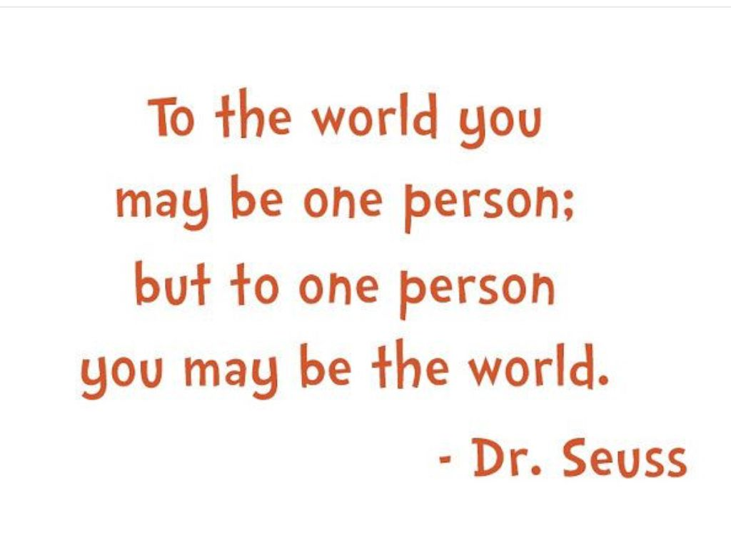 Dr Seuss Friendship Quotes To The World You May Be One Person But To One Person You May Be
